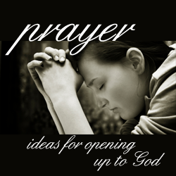 prayer ... spiritually mature mom or mentor to engage in an open dialogue with God.