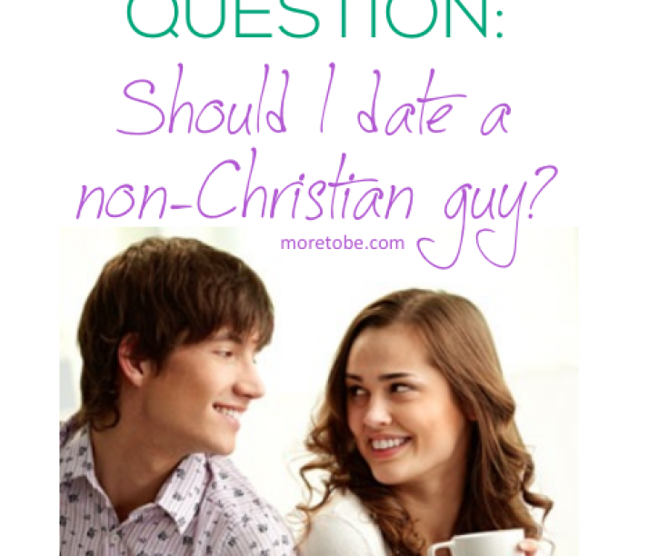 Real Question: Should I date a non-Christian guy?