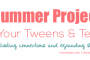6 Summer Projects for Your Tweens & Teens