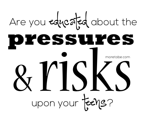 Are you educated about the pressures and risks upon your teens?