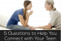 5 Questions to Help You Connect with Your Teen
