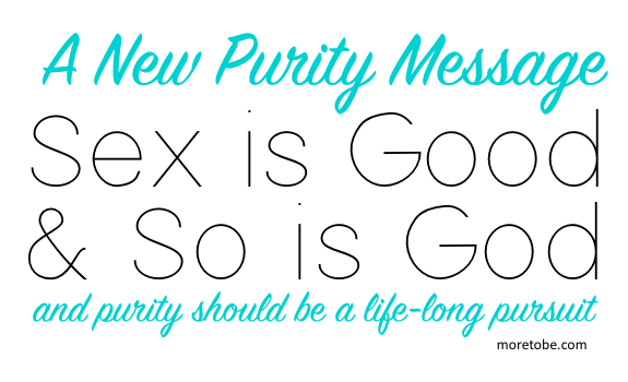 A New Purity Message: Sex is Good and So Is Good