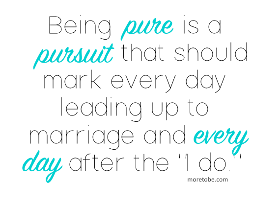 Purity is an every single day pursuit.