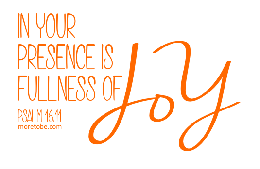 In His presence is fullness of joy.