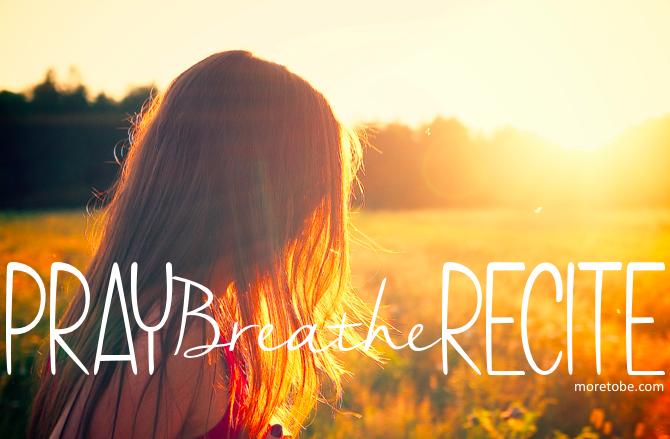Pray. Breathe. Recite.