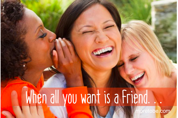 When all you want is a friend . . .