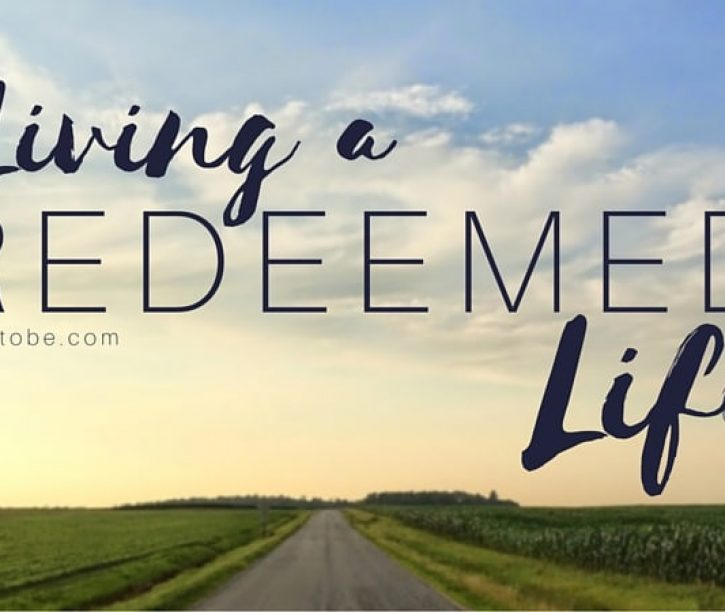 Living a Redeemed Life {Podcast}