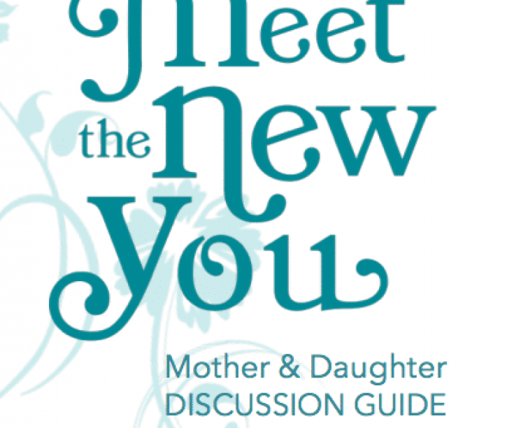 Meet the New You Mother-Daughter Discussion Guide
