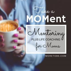 Take a MOMent Mentoring Plus Life Coaching for Moms