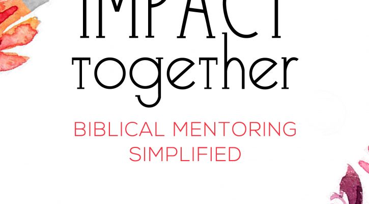 Impact Together: Biblical Mentoring Simplified