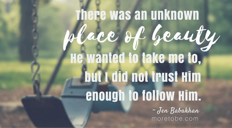 There was an unknown place of beauty He wanted to take me to . . .