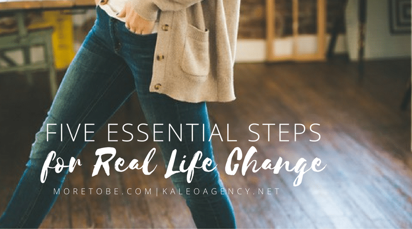 Five Essential Steps for Real Life Change