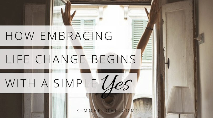 How Embracing Life Change Begins with a Simple Yes