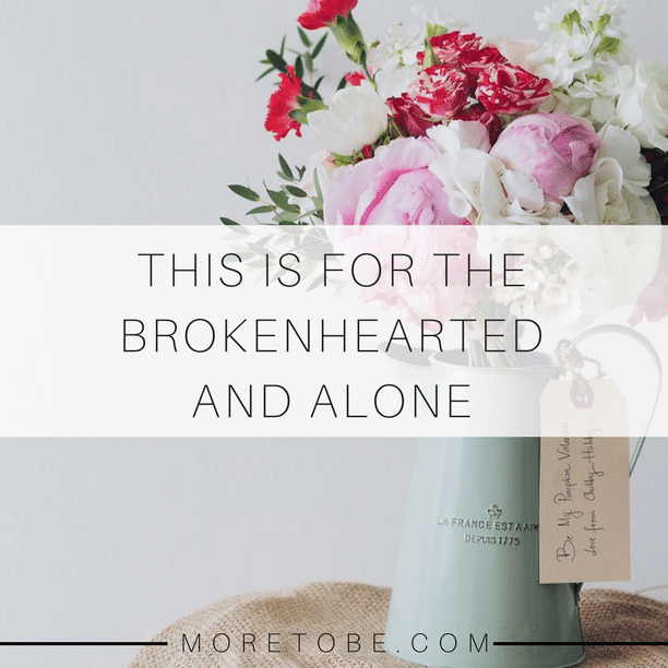 This is for the Brokenhearted and Alone