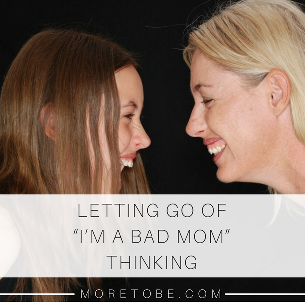 """Letting Go of """"I'm a bad mom"""" thinking!"""