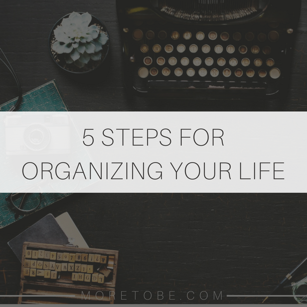 5 Steps for Organizing Your Life