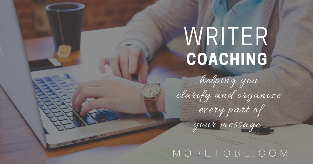 Writer Coaching: Helping you clarify and organize your message.