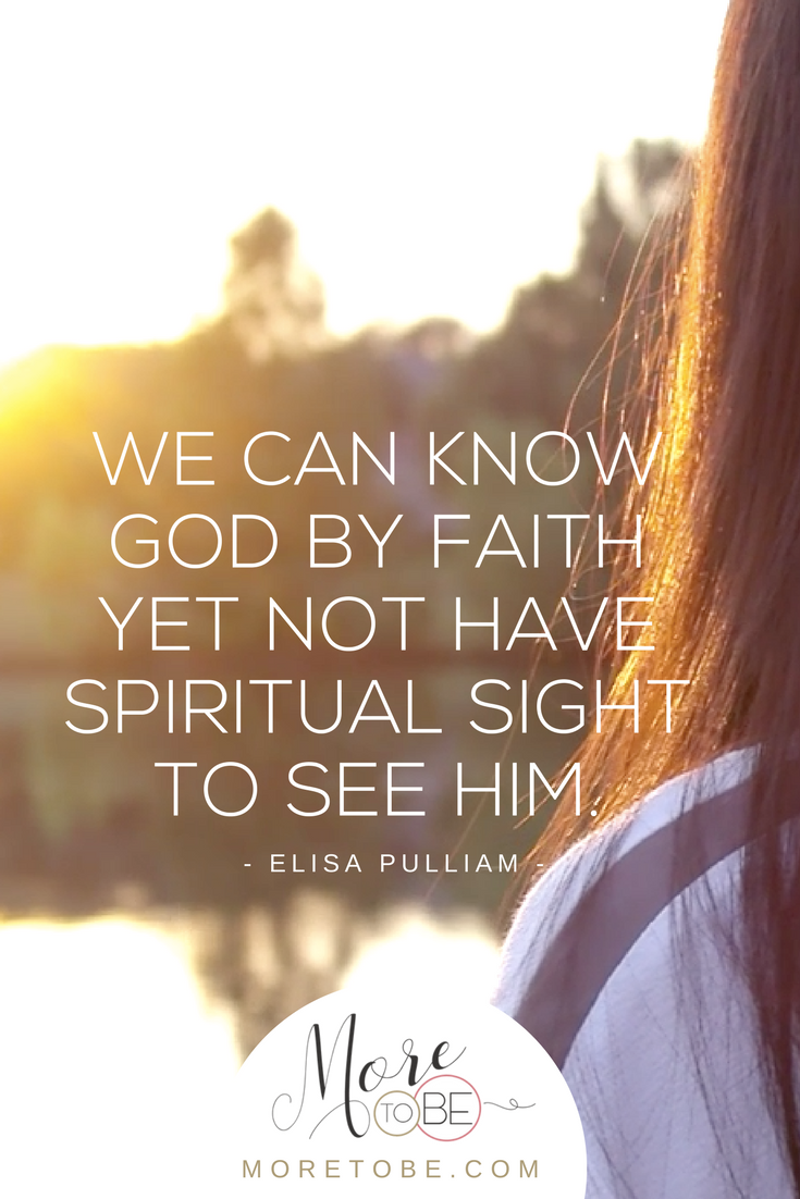We can know God by faith yet not have spiritual sight to see Him.