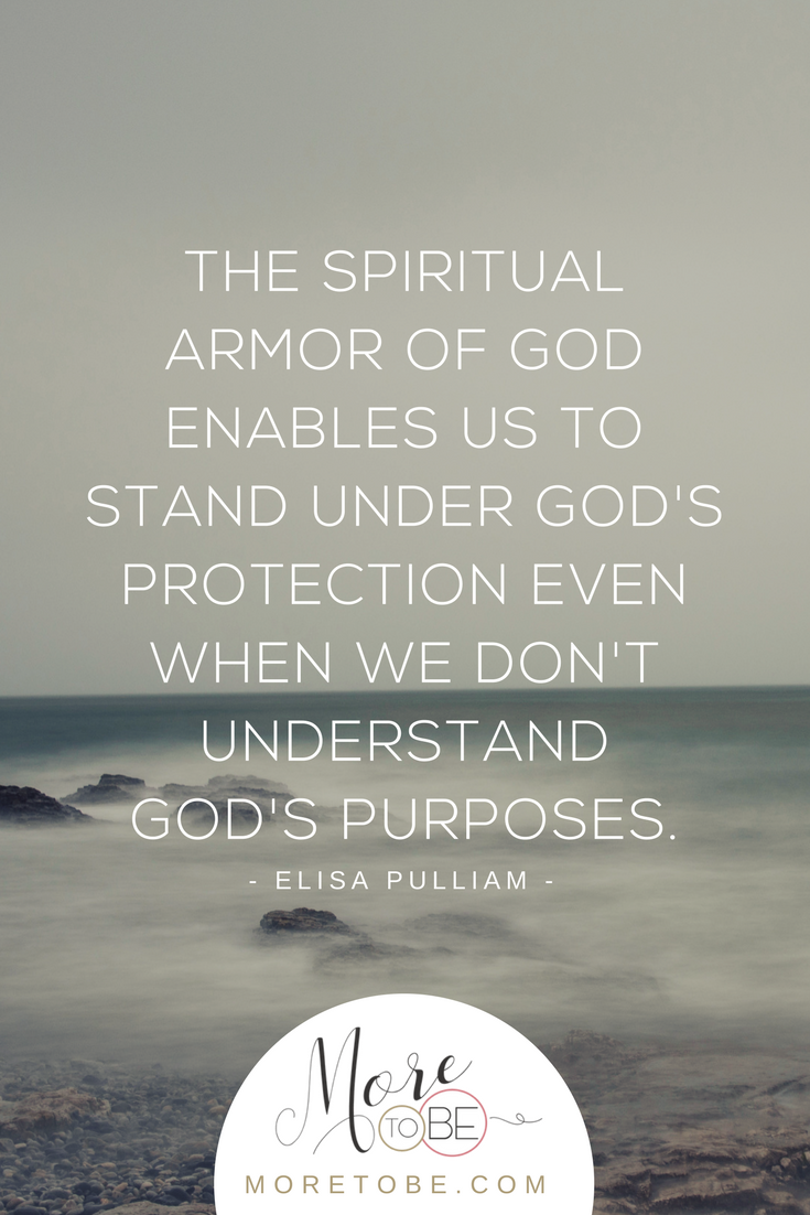 The spiritual armor of God enables us to stand under God's protection even when we don't understand God's purposes.