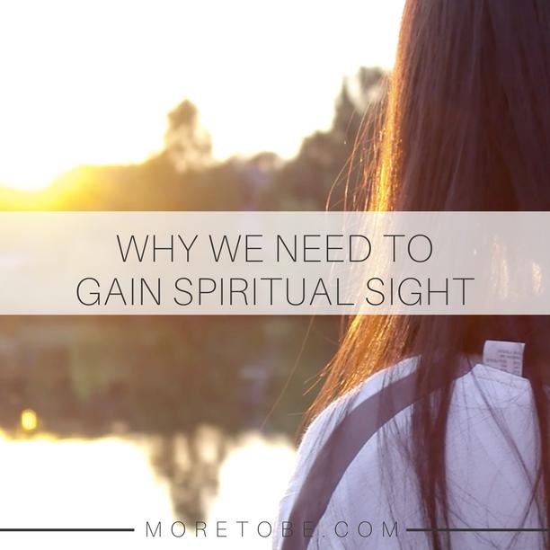 Why We Need to Gain Spiritual Sight