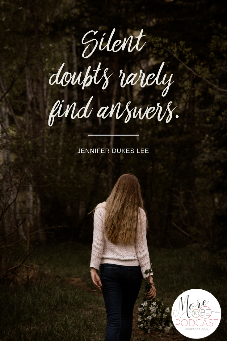 Silent doubts rarely find answers. - Jennifer Dukes Lee on the More to Be Podcast