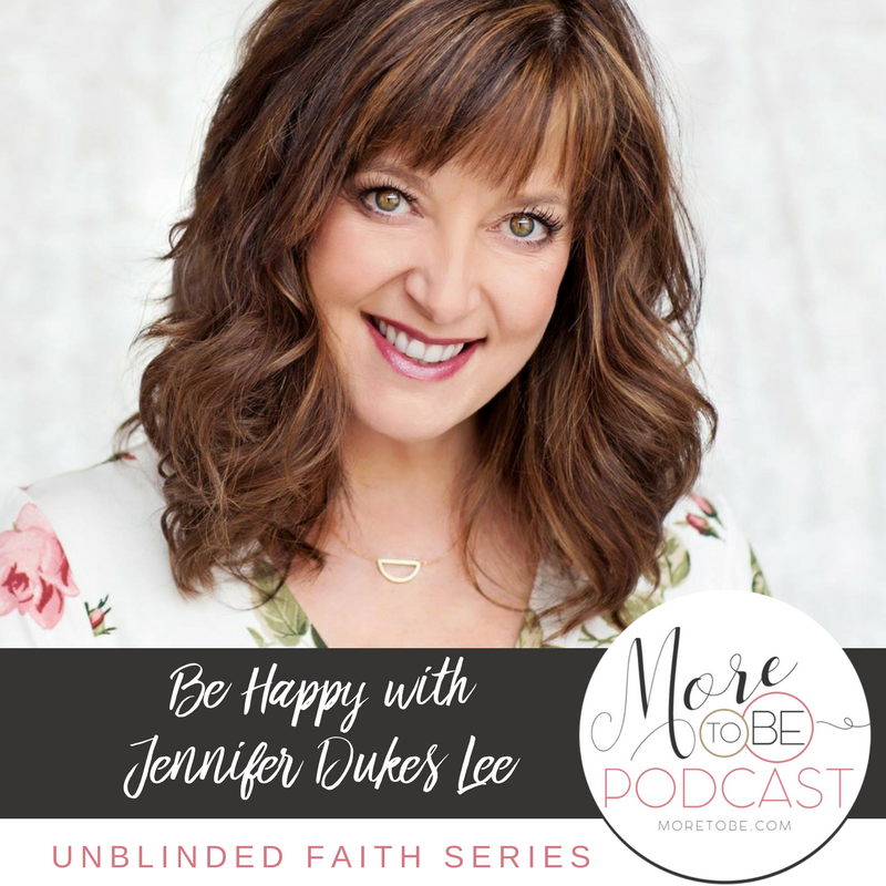 Be Happy with Jennifer Dukes Lee on the More to Be Podcast, Episode 129