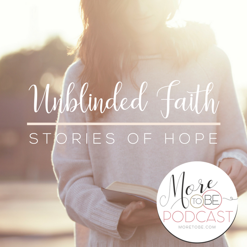Unblinded Faith: Stories of Hope on the More to Be Podcast