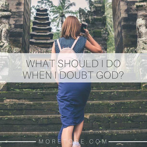 What Should I Do When I Doubt God?