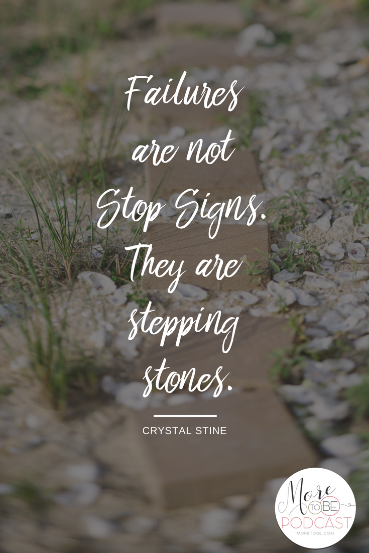 Failures are not stop signs. They are stepping stones.