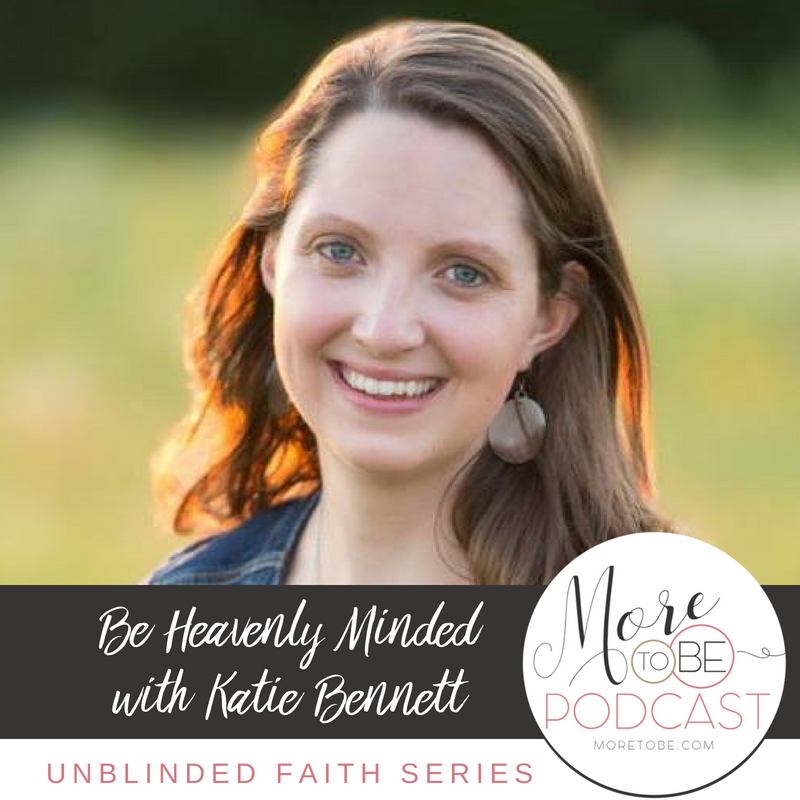 Be Heavenly Minded with Katie Bennett on the More to Be Podcast