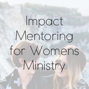 Impact Mentoring for Womens Ministry