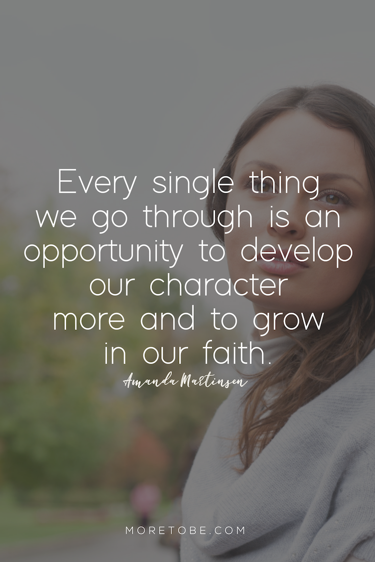 Every single thing  we go through is an opportunity to develop our character  more and to grow in our faith. #moretobe #devotional #christianwomen