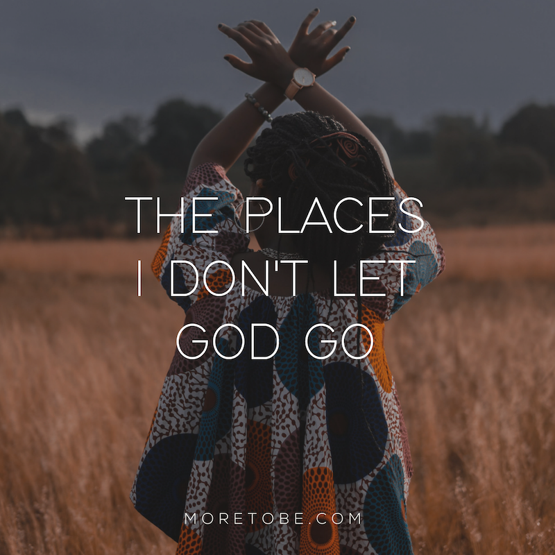 What are the places you don't let God go? #moretobe #devotional #christianwomen
