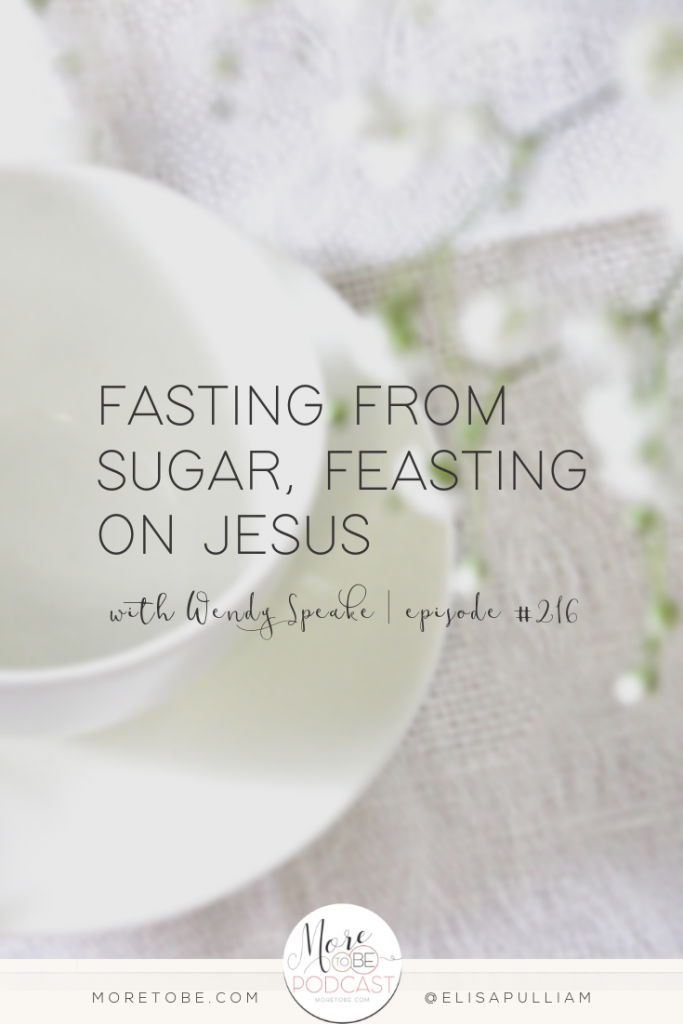 Fasting From Sugar, Feasting on Jesus with Wendy Speake, Episode 216