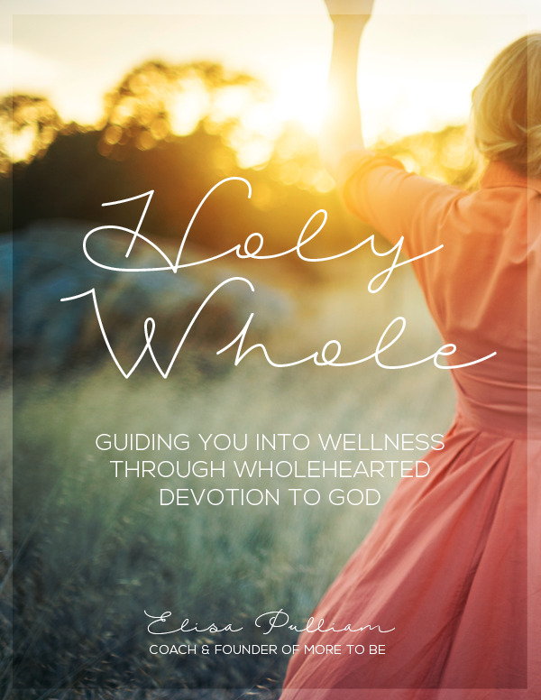Holy Whole: Guiding You Into Wellness Through Wholehearted Devotion to God #Moretobe #BiblicalTransformation #Wellness
