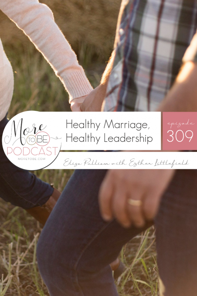 Healthy Marriage, Healthy Leadership with Esther Littlefield, More to Be Podcast #309