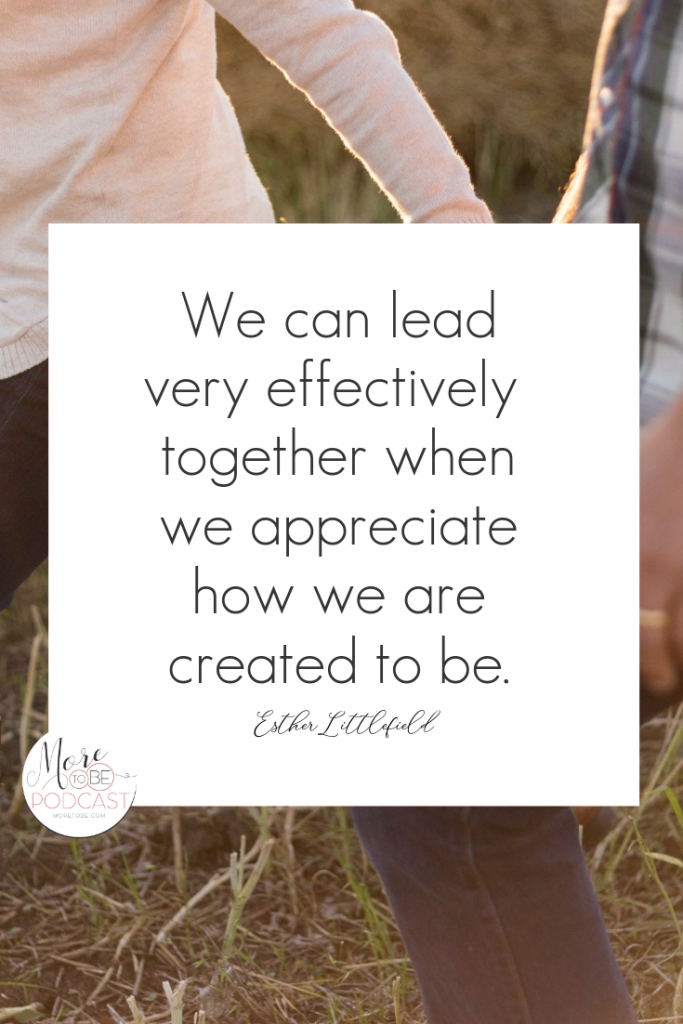 We can lead very effectively together when we appreciate how we are created to be. Esther Littlefield