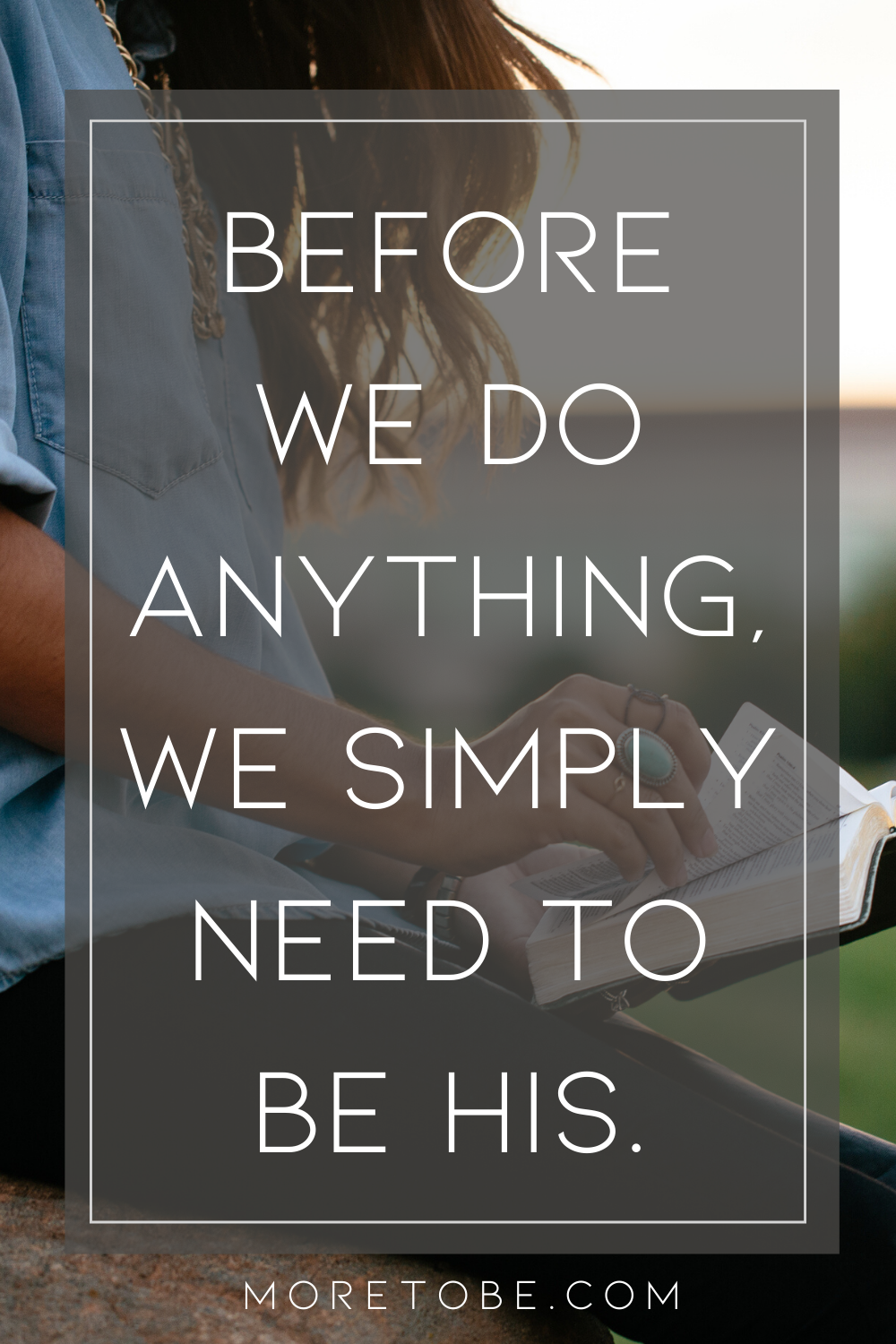 Before we do anything, we simply need to be His.