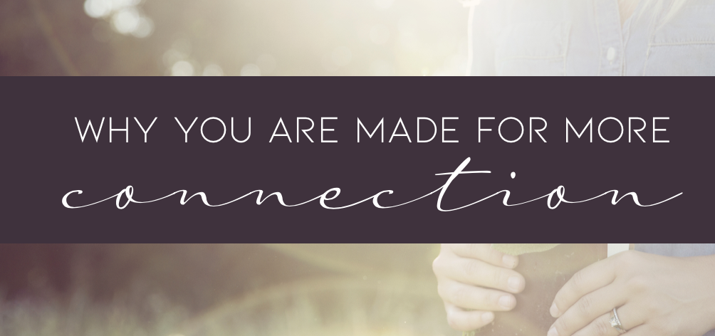 You are Made for More Connection