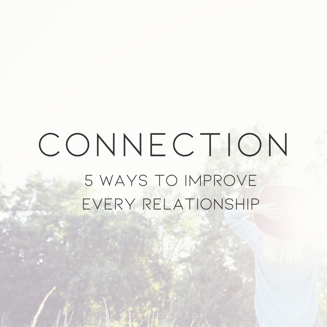 Connection: 5 Ways to Improve Every Relationships