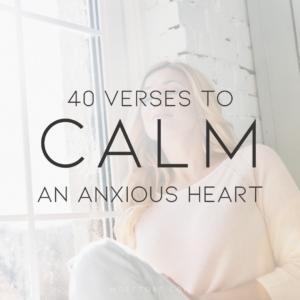 40 Verses to Calm an Anxious Heart