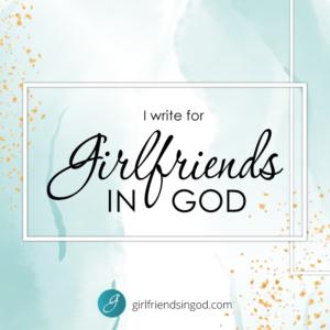 I Write for Girlfriends In God