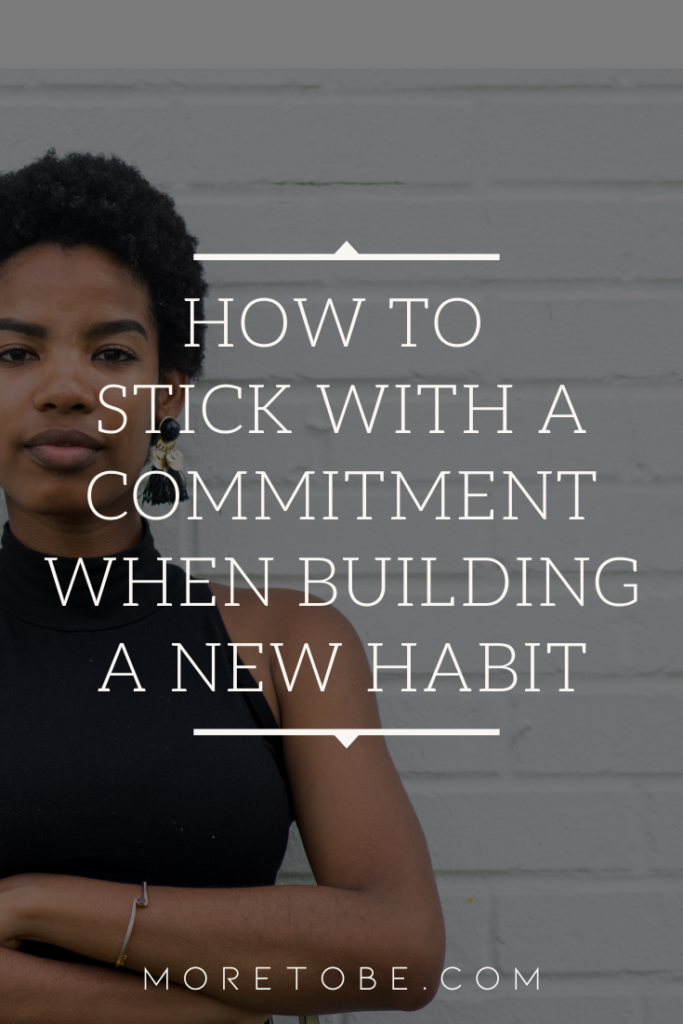 How to Stick with a Commitment When Building a New Habit