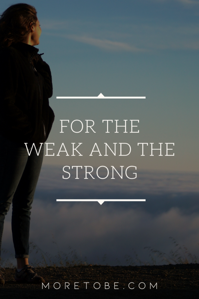 For the Weak and the Strong
