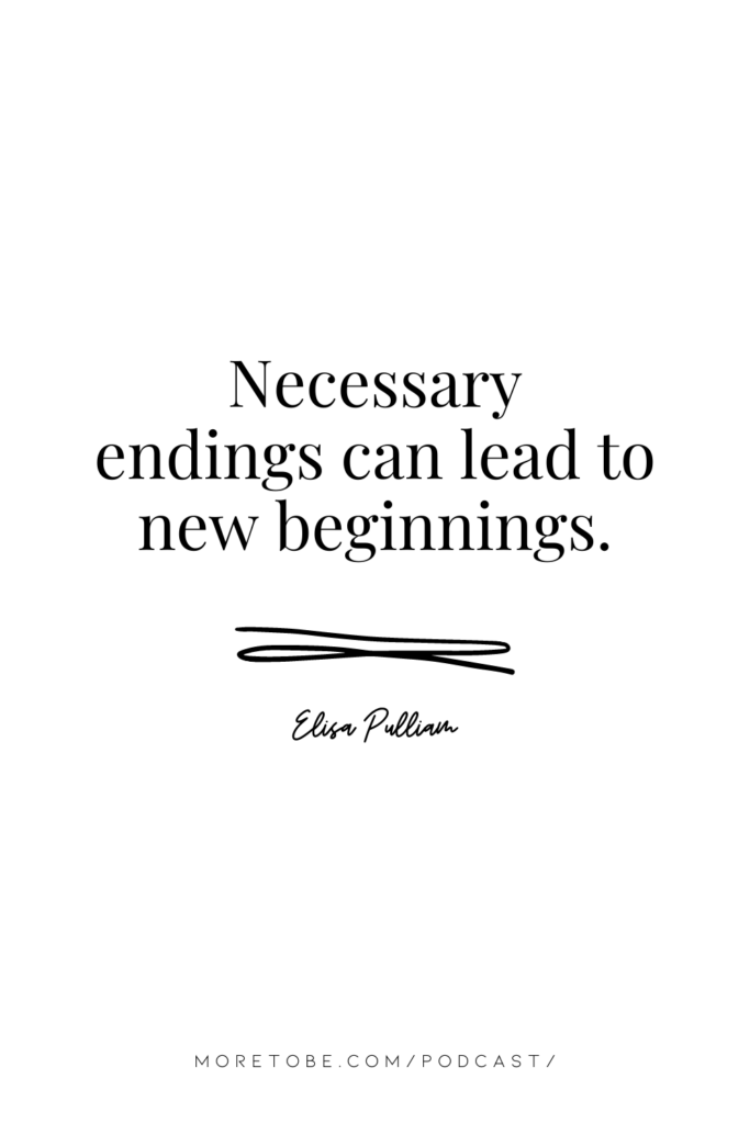 Necessary endings can lead to new beginnings.