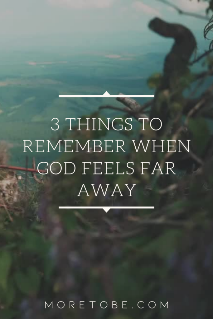 3 Things to Remember When God Feels Far Away