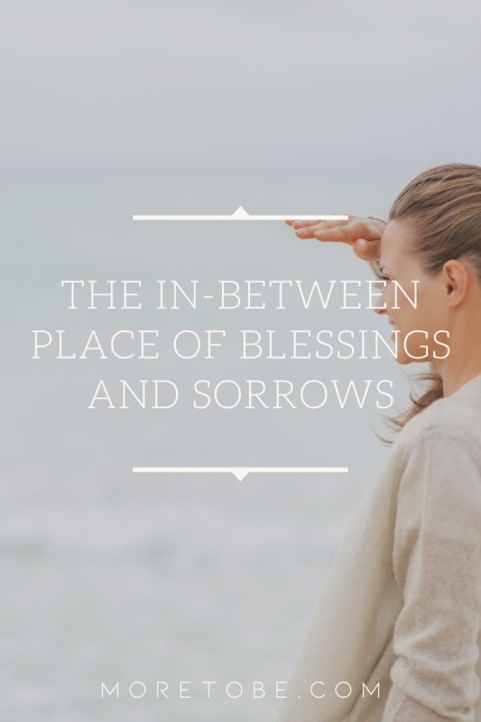 The In-between Place of Blessings and Sorrows