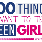 100 Things I Want to Tell Teen Girls