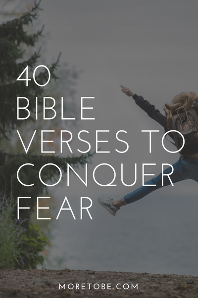 40 Bible Verses to Conquer Fear